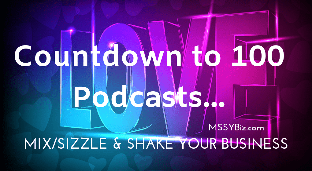 Countdown to 100 Podcast Episodes for Mix Sizzle and Shake Your Business Podcast Visual 2 with word Love in background design