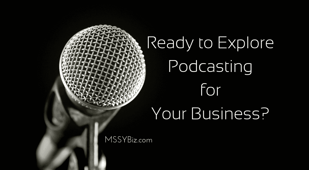 "Mic graphic silver on black with the copy, ""Ready to Explore Podcasting for Your Business."""
