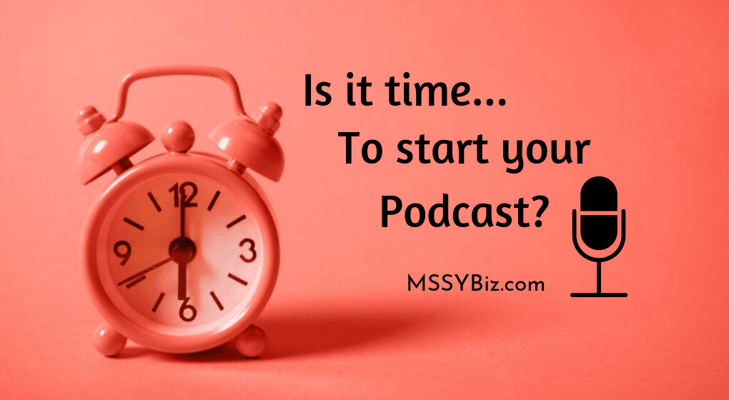 Is it time to start your podcast? with a clock picture and mic drawing on peach background for mssybiz dot com post