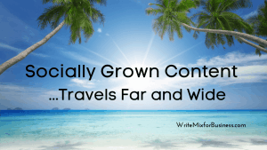 Socially grown content travels far and wide.